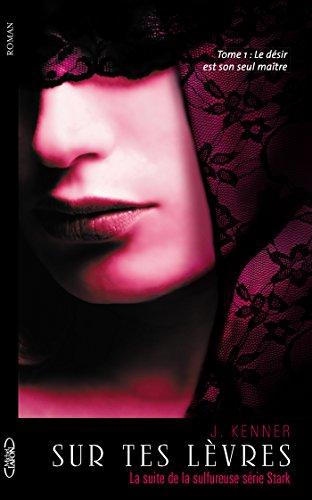Sur tes lèvres - tome 1 Le désir est son seul maître