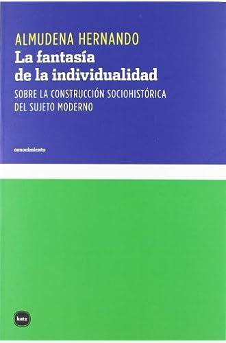 La fantasía de la individualidad: Sobre la construcción sociohistórica del sujeto moderno