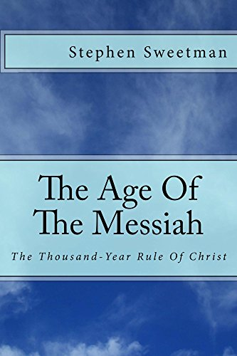 The Age Of The Messiah: The Thousand-Year Rule Of Christ (English Edition)