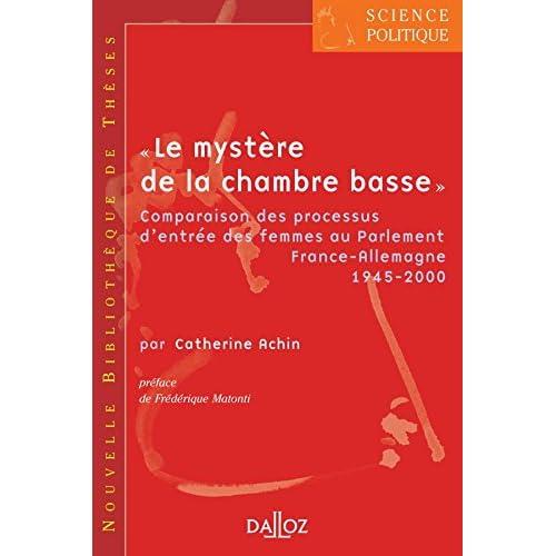 Le 'mystère de la chambre basse'. Comparaison processus d'entrée des femmes au Parlement. Vol 1: Comparaison des processus d'entrée des femmes au Parlement France-Allemagne 1945-2000