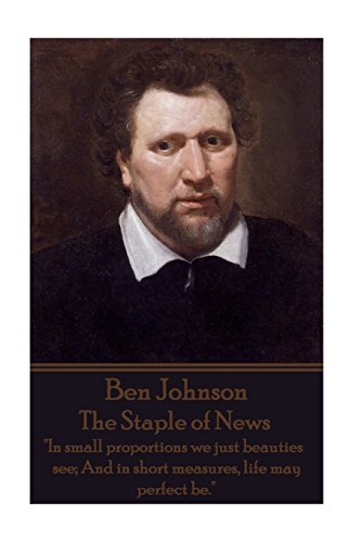ben-jonson-the-staple-of-news-in-small-proportions-we-just-beauties-see-and-in-short-measures-life-m