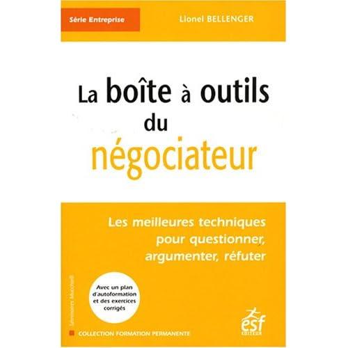 La boîte à outils du négociateur : Les meilleures techniques pour questionner, argumenter, réfuter