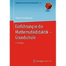 Einführung in die Mathematikdidaktik – Grundschule (Mathematik Primarstufe und Sekundarstufe I + II)