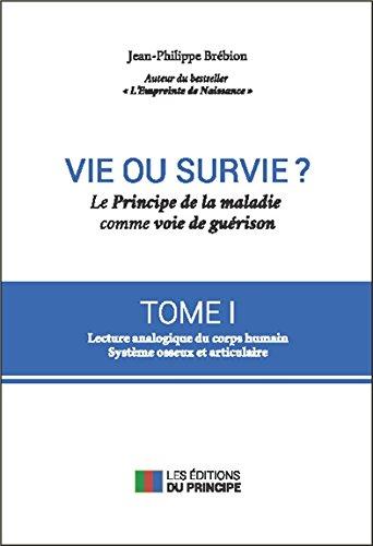 Vie ou survie ? Le Principe de la maladie comme voie de guérison T1 par Jean-Philippe Brébion