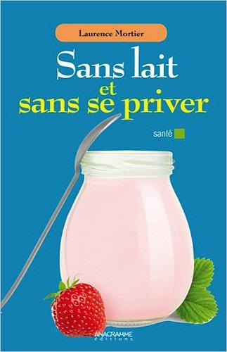 Sans lait et sans se priver par Laurence Mortier