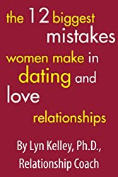The 12 Biggest Mistakes Women Make in Dating and Love Relationships (English Edition)
