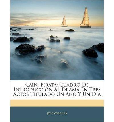 CA N, Pirata: Cuadro de Introducci N Al Drama En Tres Actos Titulado Un A O y Un D a (Paperback)(Spanish) - Common