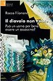 Scarica Libro Il diavolo non esiste Puo un uomo per bene essere un assassino (PDF,EPUB,MOBI) Online Italiano Gratis
