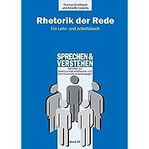 Rhetorik der Rede: Ein Lehr- und Arbeitsbuch (Sprechen und Verstehen / Schriften zur Sprechwissenschaft und Sprecherziehung)