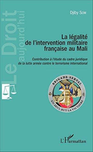 La Légalité de l'intervention militaire française au Mali: Contribution à l'étude du cadre juridique de la lutte armée contre le terrorisme international