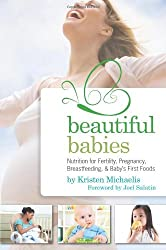 Beautiful Babies: Nutrition for Fertility, Pregnancy, Breast-feeding, and Baby's First Foods by Kristen Michaelis (2013-03-19)