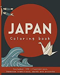 Japan coloring book.: Japanese proverbs & traditions; Ikigai, Wabi sabi, Furusato, Kintsugi, kaizen, Ikebana, Onsen, Shinrin-yoku and much more! For ... Ideal gift japan lovers. Japonisme.