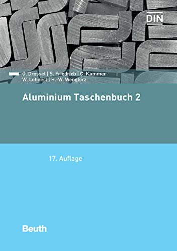 Aluminium Taschenbuch 2: Umformung, Gießen, Oberflächenbehandlung, Recycling (Beuth Praxis) (Aluminium Von Wärmebehandlung)