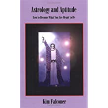 Astrology and Aptitude: How to Become What You Were Meant to Be by Kim Falconer (20-Jul-2005) Paperback