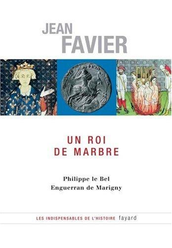 Un roi de marbre : Philippe le Bel, Enguerran de Marigny
