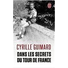 Dans les secrets du Tour de France : Avec Jacques, Eddy, Bernard, Laurent, Lance et les autres... de Cyrille Guimard,Jean-Emmanuel Ducoin ( 1 juin 2013 )
