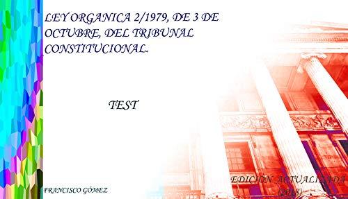 TEST, LEY ORGÁNICA 2/1979, DE 3 OCTUBRE, DEL TRIBUNAL CONSTITUCIONAL por FRANCISCO  GOMEZ