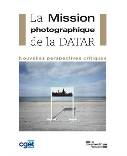 La Mission photographique de la DATAR. Nouvelles perspectives critiques