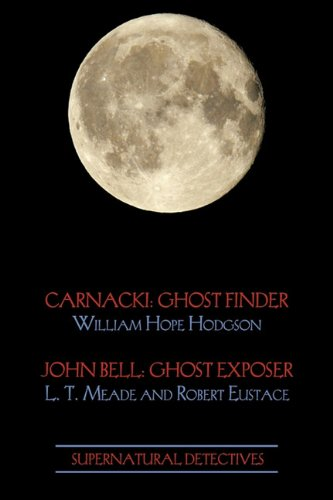 Supernatural Detectives 1 (Carnacki: Ghost Finder / John Bell: Ghost Exposer) Finder Bell