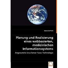 Planung und Realisierung eines webbasierten, medizinischen Informationssystems: Angewandte Java Server Faces Technologie