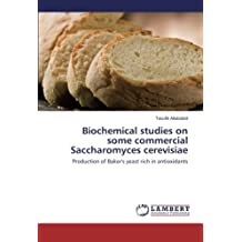 Biochemical studies on some commercial Saccharomyces cerevisiae: Production of Baker's yeast rich in antioxidants