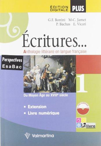 Écritures. Anthologie litteraire en langue française. Per le Scuole superiori. Con espansione online: ECRITURES DIG.1+EXT +LD