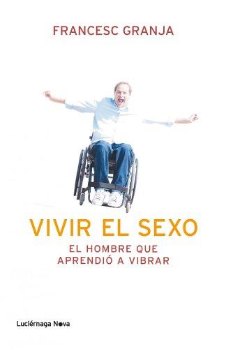 Vivir el sexo: El hombre que aperendió a vibrar (LUCIÉRNAGA NOVA) por Francesc Granja Hernández