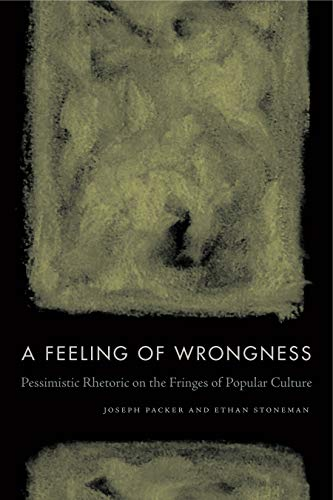 A Feeling of Wrongness: Pessimistic Rhetoric on the Fringes of Popular Culture (English Edition)