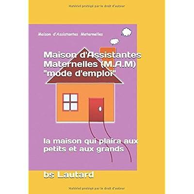 Maison d'Assistantes Maternelles (M.A.M)  'mode d'emploi': la maison qui plaira aux petits et aux grands