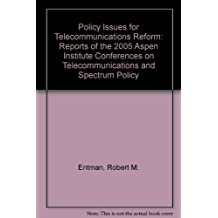 Policy Issues for Telecommunications Reform: Reports of the 2005 Aspen Institute Conferences on Telecommunications and Spectrum Policy
