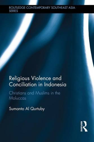 Religious Violence and Conciliation in Indonesia: Christians and Muslims in the Moluccas (Routledge Contemporary Southeast Asia Series)