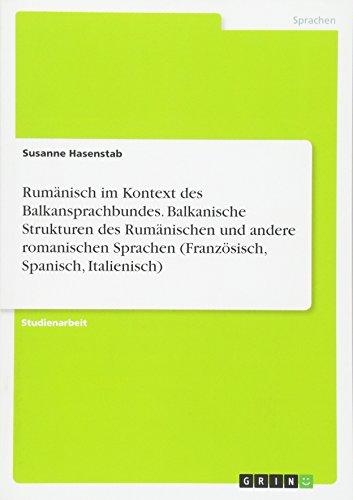 Rumänisch im Kontext des Balkansprachbundes. Balkanische Strukturen des Rumänischen und andere romanischen Sprachen (Französisch, Spanisch, Italienisch)
