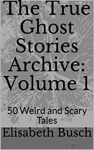 True Ghost Stories - The True Ghost Stories Archive: Volume