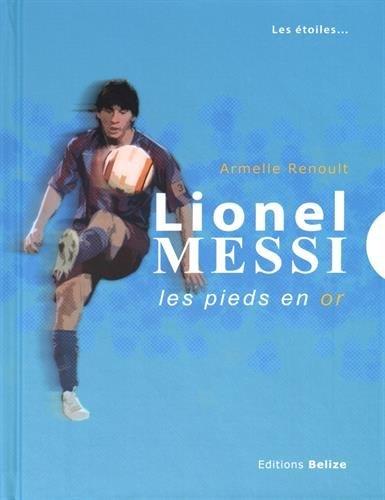 Lionel Messi : Les pieds en or par Armelle Renoult