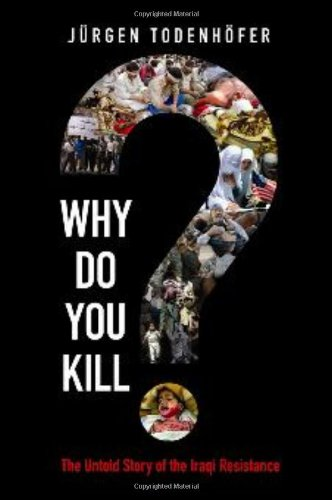 Why Do You Kill?: The Untold Story of the Iraqi Resistance