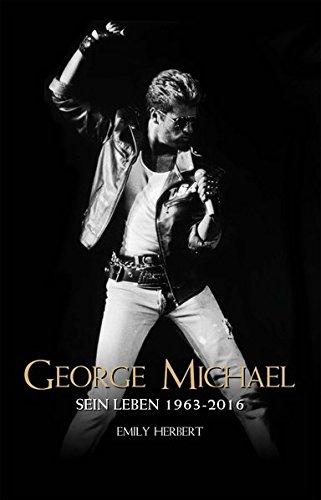 George Michael: Sein Leben 1963-2016