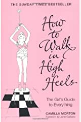 By Camilla Morton - How to Walk in High Heels: ¶ÿ101 Things Every Girl Needs to Know Paperback
