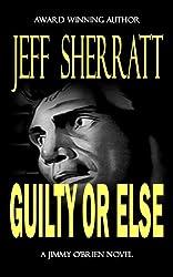 GUILTY OR ELSE (A Jimmy O'Brien Mystery Novel)