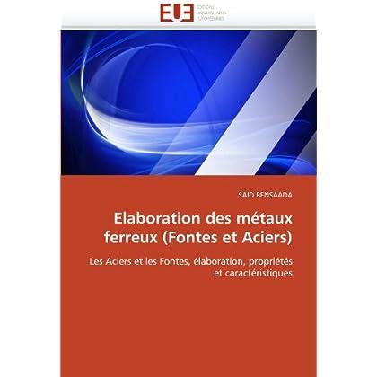 Elaboration des métaux ferreux (Fontes et Aciers): Les Aciers et les Fontes, élaboration, propriétés et caractéristiques