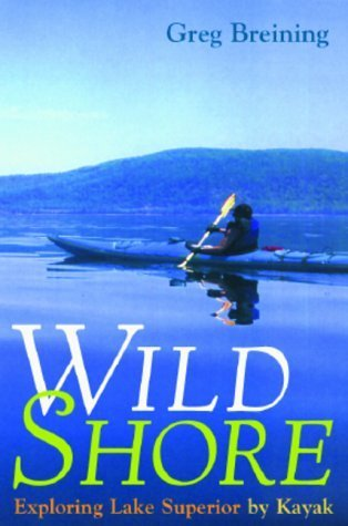 Wild Shore: Exploring Lake Superior by Kayak 1st edition by Breining, Greg (2000) Hardcover