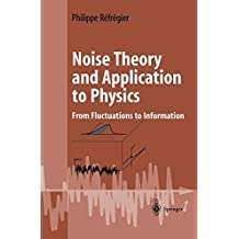 Noise Theory and Application to Physics: From Fluctuations to Information (Advanced Texts in Physics) (English Edition)