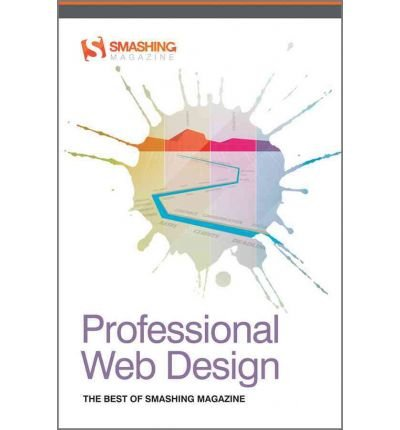 [(Professional Web Design: The Best of Smashing Magazine)] [ By (author) Smashing Magazine ] [April, 2011] (Smashing Design)