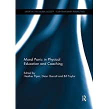 Moral Panic in Physical Education and Coaching (Sport in the Global Society - Contemporary Perspectives)