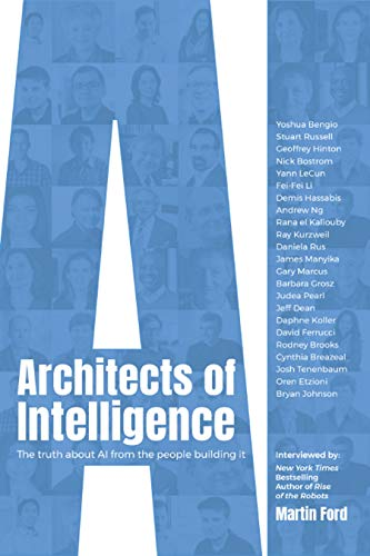 Architects of Intelligence: The truth about AI from the people building it (English Edition) por Martin Ford