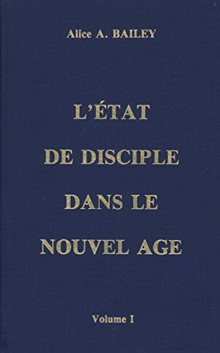 L'Etat de disciple dans le nouvel âge, volume 1 par Alice A. Bailey
