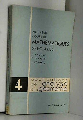 Nouveau cours de mathématiques spéciales - Tome 4. Applications de l'analyse à la géométrie