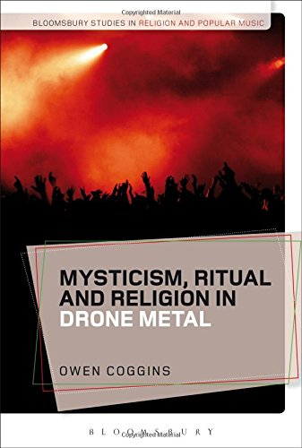 Mysticism, Ritual and Religion in Drone Metal (Bloomsbury Studies in Religion and Popular Music)