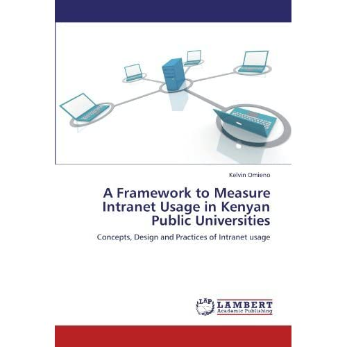 [(A Framework to Measure Intranet Usage in Kenyan Public Universities )] [Author: Kelvin Omieno] [Aug-2012]