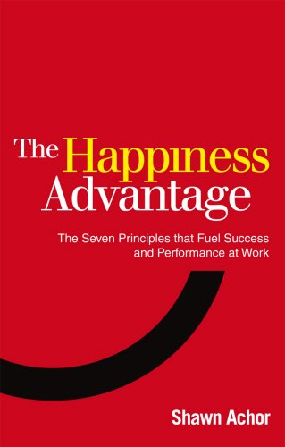 the-happiness-advantage-the-seven-principles-of-positive-psychology-that-fuel-success-and-performanc