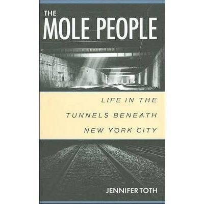 [( The Mole People: Life in the Tunnels Beneath New York City[ THE MOLE PEOPLE: LIFE IN THE TUNNELS BENEATH NEW YORK CITY ] By Toth, Jennifer ( Author )Oct-01-1995 Paperback By Toth, Jennifer ( Author ) Paperback Oct - 1995)] Paperback